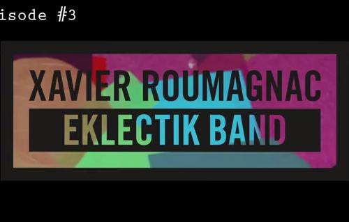 Xavier Roumagnac Eklectik Band: épisode #3