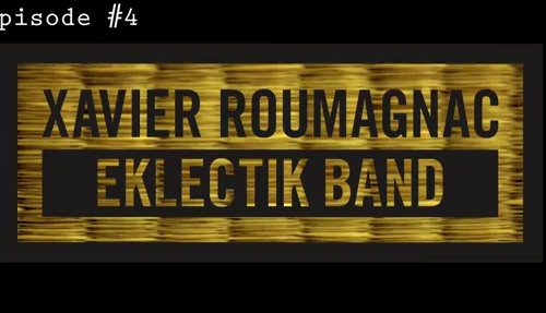 Xavier Roumagnac Eklectik Band: épisode #4