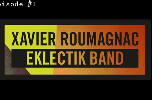 Xavier Roumagnac Eklectik Band: épisode #1