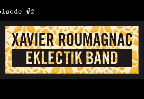 Xavier Roumagnac Eklectik Band: épisode #2